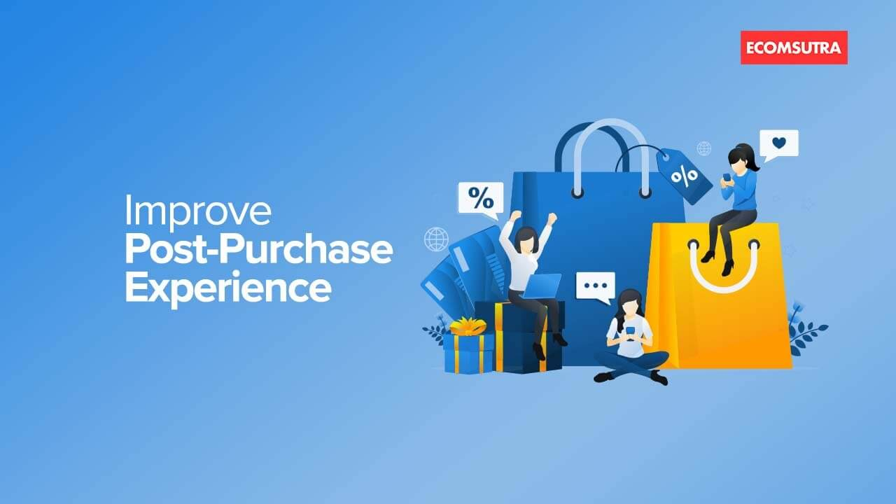 Improve Post Purchase Experience