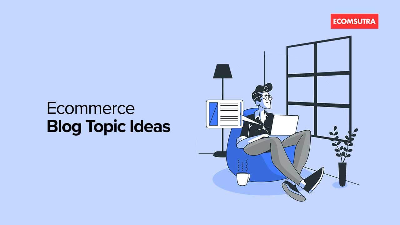 Ecommerce Blog Topic Ideas